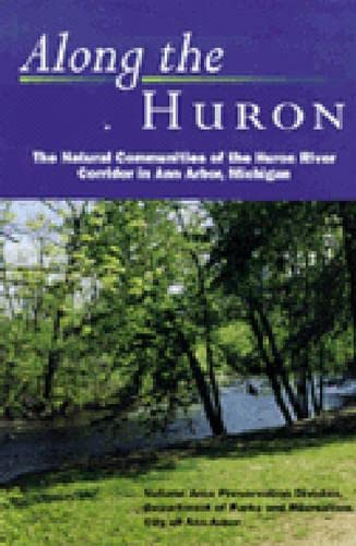 9780472086740: Along the Huron: The Natural Communities of the Huron River Corridor in Ann Arbor, Michigan