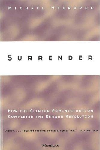 9780472086764: Surrender: How the Clinton Administration Completed the Reagan Revolution
