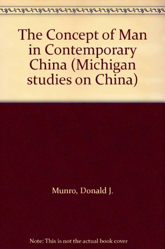 The Concept of Man in Contemporary China (Michigan studies on China) (0472086774) by Munro, Donald J.
