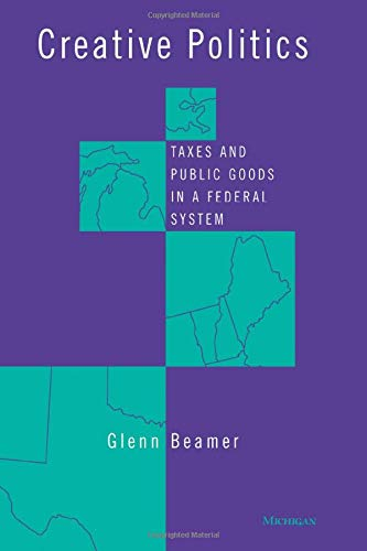 9780472087303: Creative Politics: Taxes and Public Goods in a Federal System