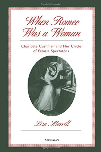 9780472087495: When Romeo Was a Woman: Charlotte Cushman and Her Circle of Female Spectators