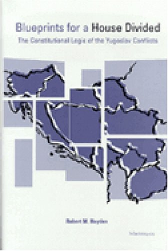 9780472087563: Blueprints for a House Divided: The Constitutional Logic of the Yugoslav Conflicts