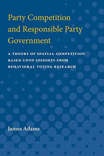9780472087679: Party Competition and Responsible Party Government: A Theory of Spatial Competition Based Upon Insights from Behavioral Voting Research