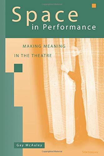 9780472087693: Space in Performance: Making Meaning in the Theatre (Theater: Theory/Text/Performance)