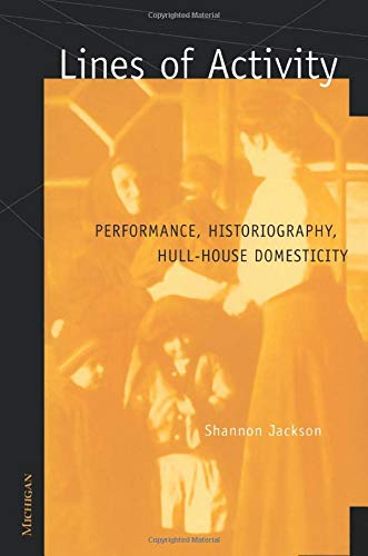 Lines of Activity: Performance, Historiography, Hull-House Domesticity: Jackson, Shannon Patricia
