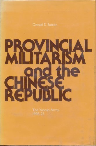 9780472088133: Provincial Militarism and the Chinese Republic: The Yunnan Army, 1905-25 (Michigan Studies on China)