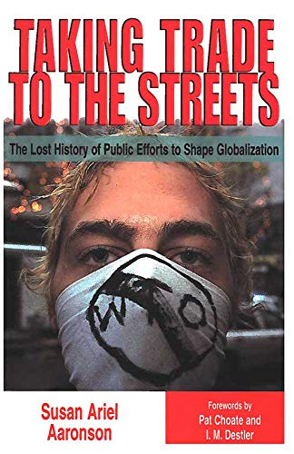 9780472088676: Taking Trade to the Streets: The Lost History of Public Efforts to Shape Globalization