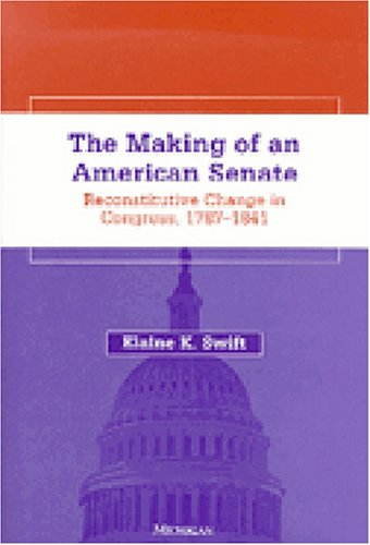 9780472088713: The Making of an American Senate: Reconstitutive Change in Congress, 1787-1841