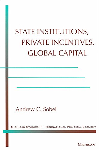 9780472088737: State Institutions, Private Incentives, Global Capital (Michigan Studies In International Political Economy)