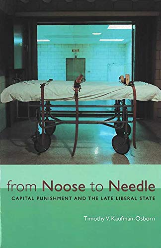 9780472088904: From Noose to Needle: Capital Punishment and the Late Liberal State (Law, Meaning, and Violence)