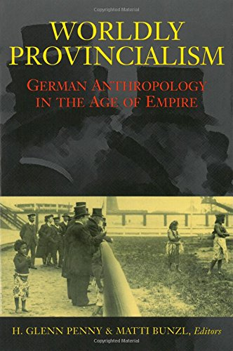 9780472089260: Worldly Provincialism: German Anthropology in the Age of Empire (Social History, Popular Culture and Politics in Germany)