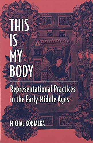 9780472089383: This Is My Body: Representational Practices in the Early Middle Ages