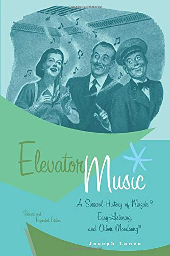 9780472089420: Elevator Music: A Surreal History of Muzak, Easy-Listening, and Other Moodsong; Revised and Expanded Edition