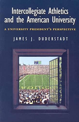 Intercollegiate Athletics and the American University: A University President's Perspective: ...