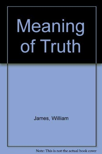 Meaning of Truth: James, William