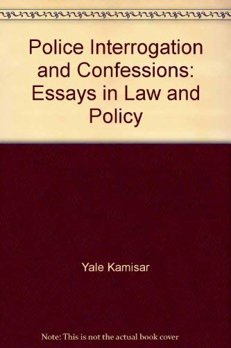 Police interrogation and confessions: Essays in law: Kamisar, Yale