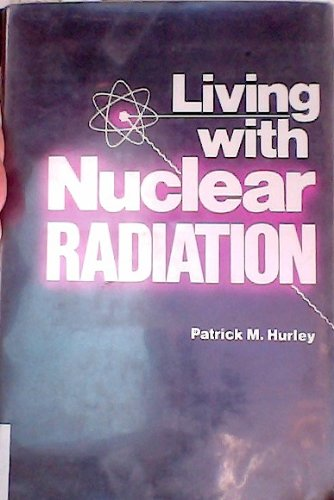 Living with Nuclear Radiation: Hurley, Patrick M.
