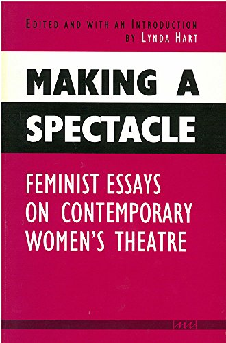 9780472093892: Making a Spectacle: Feminist Essays on Contemporary Women's Theatre (Women And Culture Series)