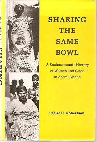 9780472094448: Sharing the Same Bowl: A Socioeconomic History of Women and Class in Accra, Ghana