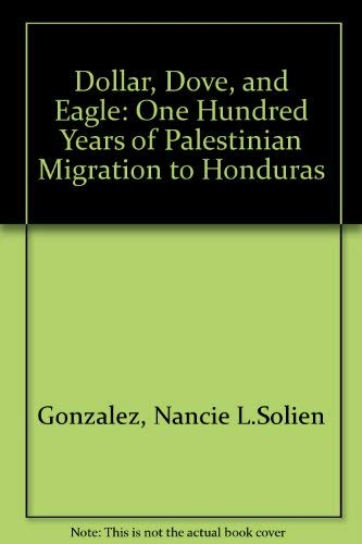 9780472094943: Dollar, Dove, and Eagle: One Hundred Years of Palestinian Migration to Honduras