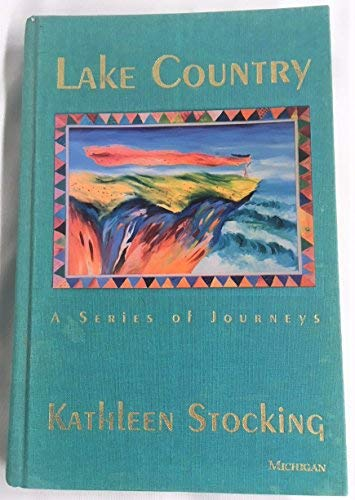 Lake Country : A Series of Journeys: Kathleen Stocking