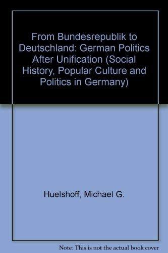9780472095278: From Bundesrepublik to Deutschland: German Politics after Unification (Social History, Popular Culture, and Politics in Germany)