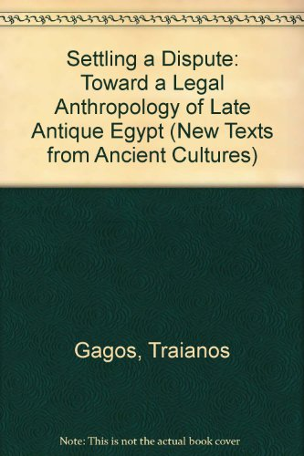 9780472095902: Settling a Dispute: Toward a Legal Anthropology of Late Antique Egypt (New Texts from Ancient Cultures)