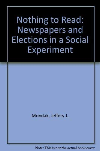 Nothing to Read: Newspapers and Elections in a Social Experiment: Jeffery J. Mondak