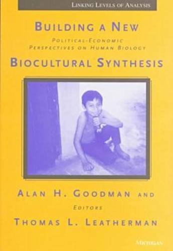 9780472096060: Building a New Biocultural Synthesis: Political-Economic Perspectives on Human Biology (Linking Levels of Analysis)