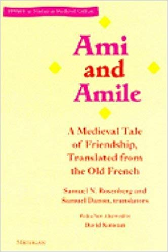 Ami and Amile: A Medieval Tale of Friendship: Rosenberg, Samuel N. (trans.); Danon, Samuel (trans.;...