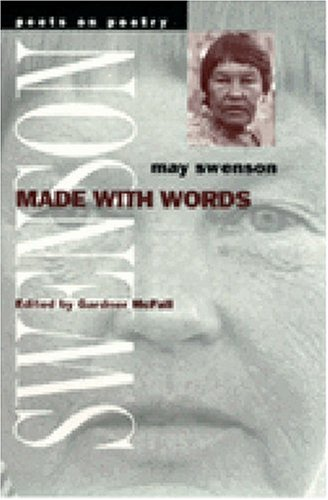 Made with Words (Poets on Poetry): Swenson, May