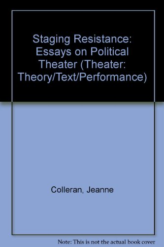 9780472096718: Staging Resistance: Essays on Political Theater (Theater : Theory/Text/Performance)