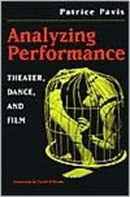 Analyzing Performance - Theater, Dance, and Film: Pavis, Patrice