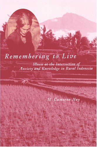 9780472097852: Remembering to Live: Illness at the Intersection of Anxiety and Knowledge in Rural Indonesia (Southeast Asia: Politics, Meaning, and Memory)