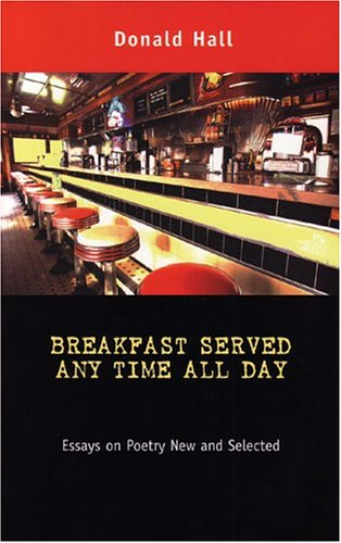Breakfast Served Any Time All Day: Essays on Poetry New and Selected: Hall, Donald