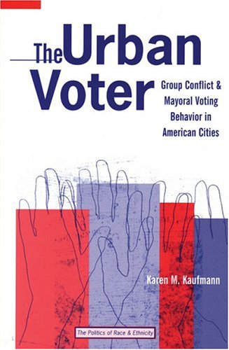The Urban Voter: Group Conflict and Mayoral Voting Behavior in American Cities (Hardback): Karen M....