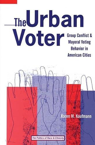 Urban Voter : Group Conflict and Mayoral Voting Behavior in American Cities: Kaufmann, Karen M.