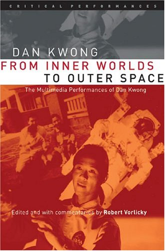 9780472098668: From Inner Worlds to Outer Space: The Multimedia Performances of Dan Kwong (Critical Performances)