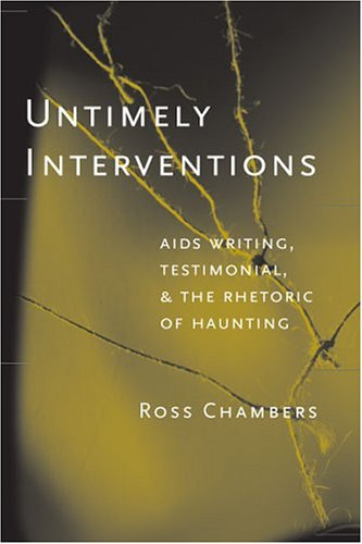 Untimely Interventions: AIDS Writing, Testimonial And the Rhetoric of Haunting: Leigh Ross Chambers