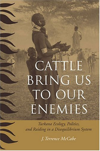 9780472098781: Cattle Bring Us to Our Enemies: Turkana Ecology, Politics, and Raiding in a Disequilibrium System (Human-Environment Interactions)