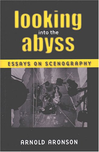 Looking Into the Abyss: Essays on Scenography: Arnold Aronson