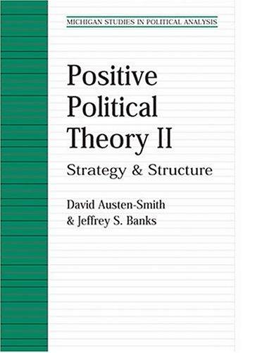 Positive Political Theory v.2: Strategy and Structure (Hardback): David Austen-Smith, Jeffrey S. ...