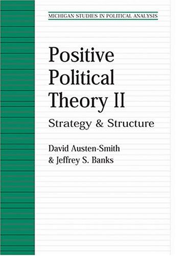 Positive Political Theory II: Strategy and Structure (Michigan Studies In Political Analysis) (Vol ...