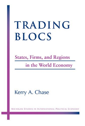 Trading Blocs: States, Firms, and Regions in the World Economy (Hardback): Kerry A. Chase