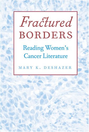 Fractured Borders: Reading Women s Cancer Literature (Hardback): Mary K. Deshazer