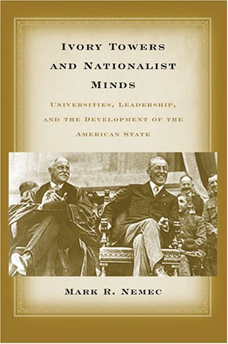9780472099122: Ivory Towers and Nationalist Minds: Universities, Leadership, and the Development of the American State