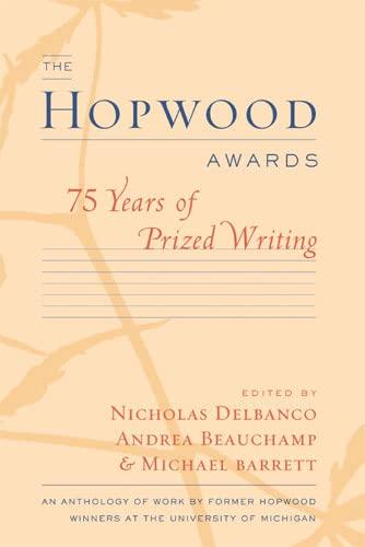 The Hopwood Awards: 75 Years of Prized Writing: Editor-Nicholas Delbanco; Editor-Michael Barrett; ...