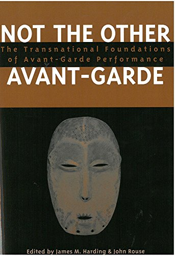9780472099313: Not the Other Avant-Garde: The Transnational Foundations of Avant-Garde Performance (Theater: Theory/Text/Performance)