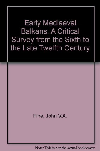Early Medieval Balkans / a Critical Survey from the Sixth to the Late Twelfth Century: Fine, ...
