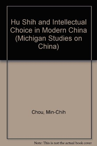 Hu Shih and Intellectual Choice in Modern: Chou, Min-chih